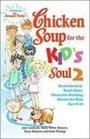 Chicken Soup for the Kid's Soul 2 Read-aloud or Read-alone Character-building Stories for Kids Ages 6-10