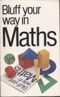 The Bluffer's Guide to Maths Bluff Your Way in Maths