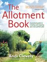 The Allotment Book A Practical Guide to Creating and Enjoying Your Own Perfect Plot