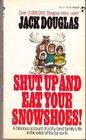 SHUT UP EAT SNOWSH