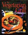The Vegetarian Grill  200 Recipes for Inspired Flame-Kissed Meals