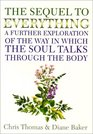 The Sequel to Everything A Further Exploration of the Way in Which the Soul Talks Through the Body