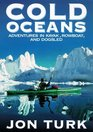 Cold Oceans Adventures in Kayak Rowboat and Dogsled