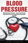 Blood Pressure Blood Pressure Solution - Lower And Prevent High Blood Pressure Using Natural Remedies And Diet