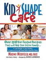 KidShape Cafe Over 150 Delicious Kid-Tested Recipes That Will Help Your Entire Family