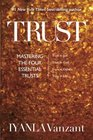 Trust Mastering the Four Essential Trusts Trust in Self Trust in God Trust in Others Trust in Life