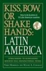 Kiss Bow or Shakes Hands Latin America How to Do Business in 18 Latin American Countries