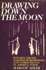 Drawing down the Moon Witches Druids goddess-worshippers and other pagans in America today