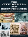 The Civil War Era and Reconstruction An Encyclopedia of Social Political Cultural and Economic History