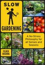 Slow Gardening A No-Stress Philosophy for All Senses and All Seasons