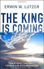 The King is Coming Ten Events That Will Change Our Future Forever