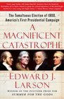 A Magnificent Catastrophe The Tumultuous Election of 1800 America's First Presidential Campaign