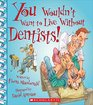 You Wouldn't Want to Live Without Dentists