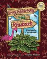 Every Which Way With Rhubarb: A Rhubarb Cookbook