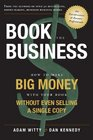 Book The Business How To Make BIG MONEY With Your Book Without Even Selling A Single Copy