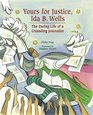 Yours for Justice Ida B Wells The Daring Life of a Crusading Journalist
