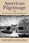 American Pilgrimage  Sacred Journeys and Spiritual Destinations