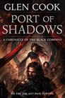 Port of Shadows A Novel of the Black Company