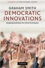 Democratic Innovations Designing Institutions for Citizen Participation