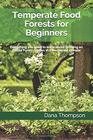 Temperate Food Forests For Beginners Everything you need to know about growing an Edible Forest Garden in a temperate climate