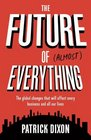 The Future of Almost Everything The Global Changes That Will Affect Every Business and All Our Lives