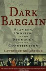Dark Bargain Slavery Profits and the Struggle for the Constitution