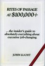 Rites of Passage at 100000 The Insider's Guide to Absolutely Everything About Executive JobChanging