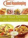 Rush Hour Dinners, Easy and Delicious Recipes (Good Housekeeping Cookbook)