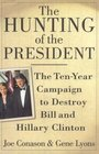 The Hunting of the President  The Ten-Year Campaign to Destroy Bill and Hillary Clinton
