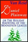 Daniel Plainway  Or The Holiday Haunting Of The Moosepath League