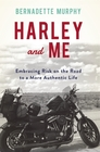 Harley and Me Embracing Risk On the Road to a More Authentic Life