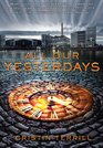 All Our Yesterdays (All Our Yesterdays, Bk 1)