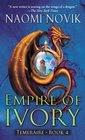 Empire of Ivory (Temeraire, Bk 4)