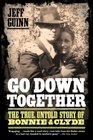 Go Down Together The True Untold Story of Bonnie and Clyde