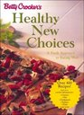 Betty Crocker's Healthy New Choices : A Fresh Approach to Eating Well