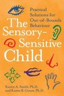 The Sensory-Sensitive Child : Practical Solutions for Out-of-Bounds Behavior