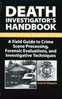 Death Investigator's Handbook : A Field Guide To Crime Scene Processing, Forensic Evaluations, And Investigative Techniques