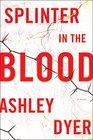 Splinter in the Blood A Novel