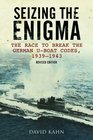 Seizing the Enigma The Race to Break the German U-boat Codes 1933-1945 Revised Edition