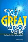 How to Lead a Great Cell Group Meeting.. . So People Want to Come Back