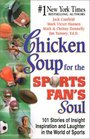Chicken Soup for the Sports Fan's Soul Stories of Insight Inspiration and Laughter from the World of Sports