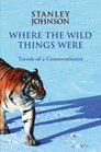 Where the Wild Things Were Travels of a Conservationist