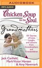 Chicken Soup for the Soul Grandmothers 101 Stories of Love Laughs and Lessons from Grandmothers and Grandchildren