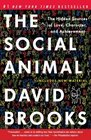 The Social Animal The Hidden Sources of Love Character and Achievement