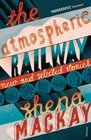 The Atmospheric Railway New and Selected Stories