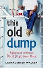 This Old Dump Renovate Without Decking Your Mate