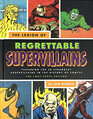 The Legion of Regrettable Supervillains: Featuring the 50 Strangest Supervillains in the History of Comics (Abridged)
