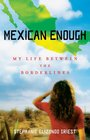 Mexican Enough My Life between the Borderlines
