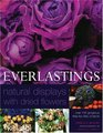 Everlastings - Natural Displays With Dried Flowers Over 140 Gorgeous Step- by- Step Projects