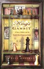 King's Gambit A Son a Father and the World's Most Dangerous Game
